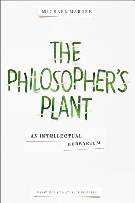 The Philosopher's Plant By Marder, Michael/ Roussel, Mathilde (ILT)