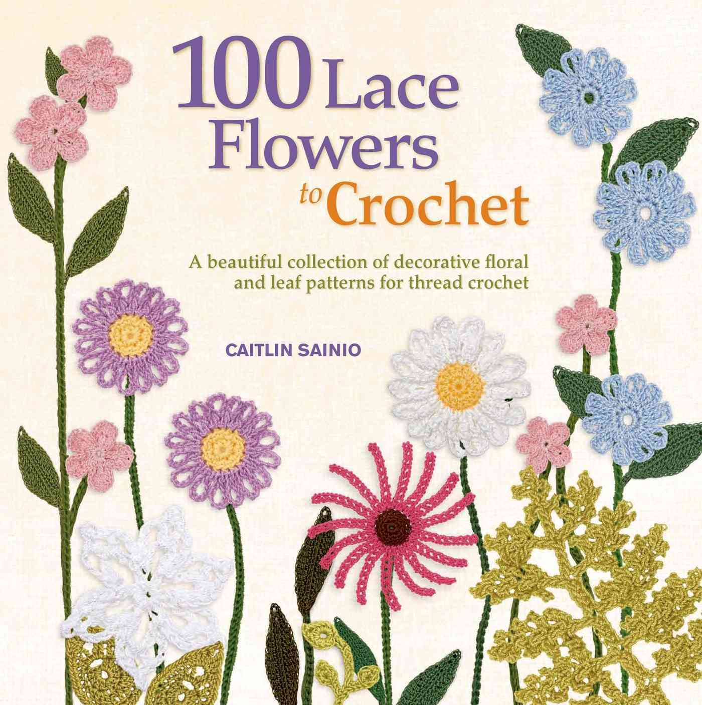 100 Lace Flowers to Crochet By Sainio, Caitlin